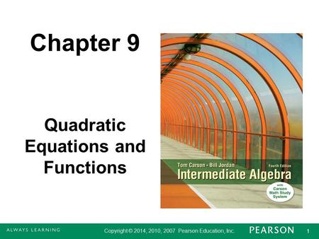 Copyright © 2014, 2010, 2007 Pearson Education, Inc. 1 1 Chapter 9 Quadratic Equations and Functions.