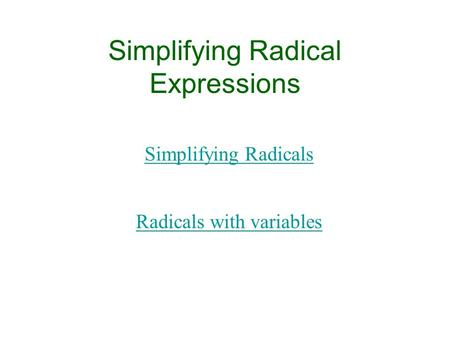Simplifying Radical Expressions Simplifying Radicals Radicals with variables.