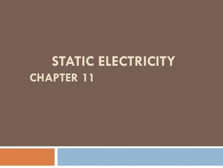 STATIC ELECTRICITY CHAPTER 11. Charged Objects  The study of static electric charges is called ELECTROSTATICS.  An electroscope is an instrument that.