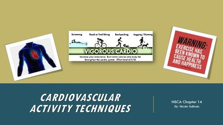 CARDIOVASCULAR ACTIVITY TECHNIQUES NSCA Chapter 14 By: Nicole Sullivan.