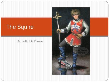 characterization of the squire The squire presented in chaucer's 'the canterbury tales' is a young man apprenticed to his father to be a knight he has a tremendous amount of.
