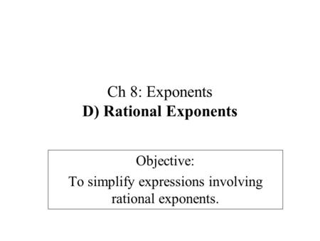 Ch 8: Exponents D) Rational Exponents