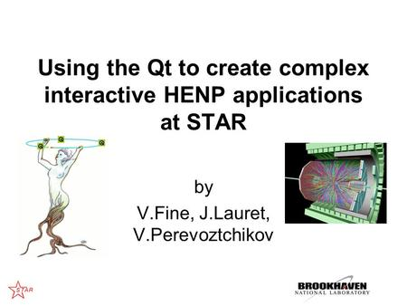 Using the Qt to create complex interactive HENP applications at STAR by V.Fine, J.Lauret, V.Perevoztchikov.
