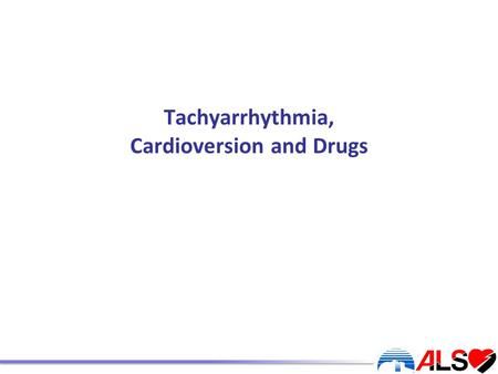 Tachyarrhythmia, Cardioversion and Drugs. Learning outcomes At the end of this workshop you should: Be able to recognise types of tachyarrythmia, defined.