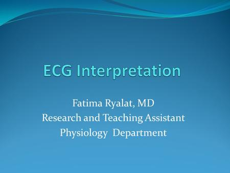 Fatima Ryalat, MD Research and Teaching Assistant Physiology Department.