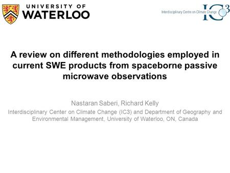 A review on different methodologies employed in current SWE products from spaceborne passive microwave observations Nastaran Saberi, Richard Kelly Interdisciplinary.