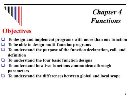1 Objectives ❏ To design and implement programs with more than one function ❏ To be able to design multi-function programs ❏ To understand the purpose.