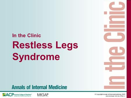 © Copyright Annals of Internal Medicine, 2009 Ann Int Med. 163 (6): ITC6-1. In the Clinic Restless Legs Syndrome.