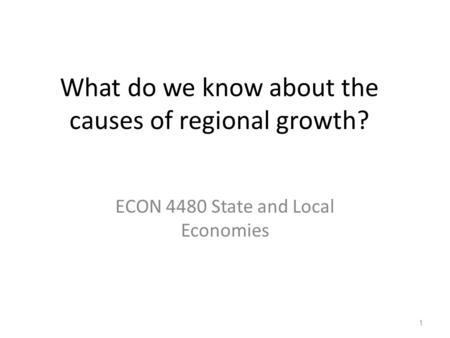 What do we know about the causes of regional growth? ECON 4480 State and Local Economies 1.