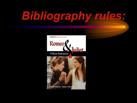 Bibliography rules: Books, Rule 1: if there is only ONE author: AUTHOR'S FAMILY NAME, Chosen name, Title of book, book, Place of publication, Publisher,