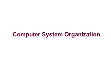 Computer System Organization. Overview of how things work Compilation and linking system Operating system Computer organization Today's agenda.