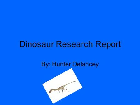 "Dinosaur Research Report By: Hunter Delancey. Coelophysis My dinosaur's name is Coelophysis. Its name means ""Hollow form."" The Coelophysis lived during."