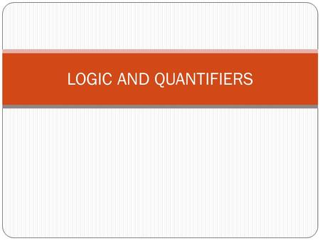 "LOGIC AND QUANTIFIERS. INTRODUCTION Many algorithms and proofs use logical expressions such as: ""IF p THEN q"" or ""If p1 AND p2, THEN q1 OR q2"" Therefore."