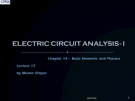 Chapter 14 – Basic Elements and Phasors Lecture 17 by Moeen Ghiyas 13/12/2015 1.