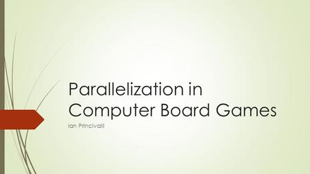 Parallelization in Computer Board Games Ian Princivalli.