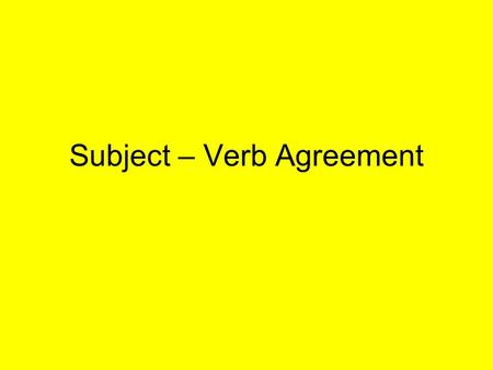 Subject – Verb Agreement. Number and Agreement of Subject and Verb Most singular nouns do not end in –s. Most singular verbs end in –s. Most plural nouns.