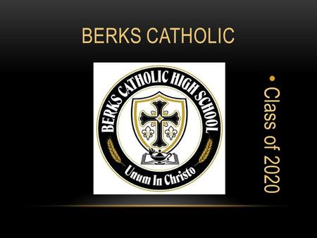 BERKS CATHOLIC Class of 2020. TYPICAL DAY AT BC Homeroom-7:50-8:00 Activity-8:00-8:30 Period 18:30-9:15 Period 29:15-10:00 Period 3-6Lunches Period 71:00-1:45.
