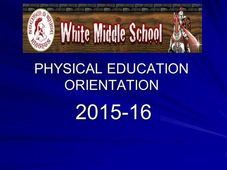 PHYSICAL EDUCATION ORIENTATION 2015-16. Uniform Everyone dresses everyday- NO excuses! You can only wear a Stephen White P.E. shirt and shorts to class.