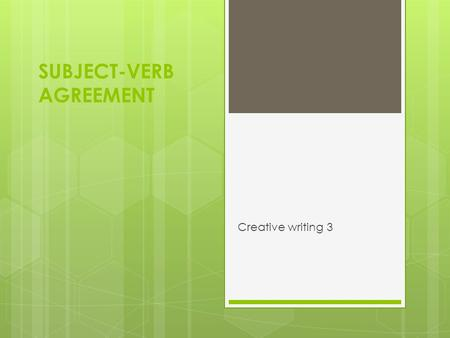 SUBJECT-VERB AGREEMENT Creative writing 3. Introduction A singular subject demands a singular verb; a plural subject demands a plural verb. That is a.
