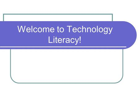 Welcome to Technology Literacy!. What is Technology Literacy? Ideas? Technology Literacy is the ability to understand and use technology in a variety.
