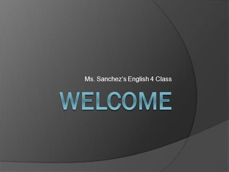 Ms. Sanchez's English 4 Class Please follow page 1…  Classroom Expectations  Plagiarism- NOT TOLERATED.