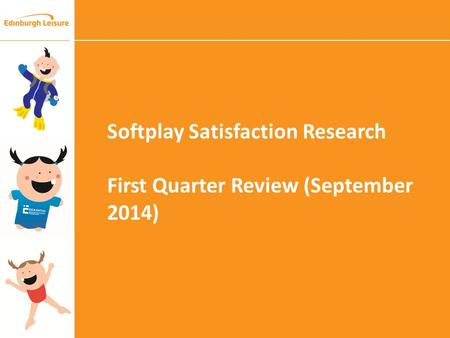 Softplay Satisfaction Research First Quarter Review (September 2014)