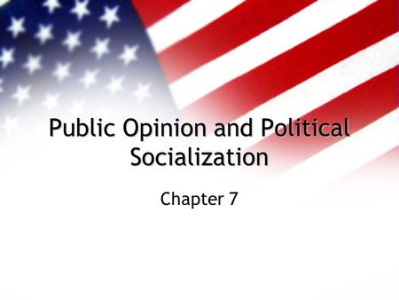 Public Opinion and Political Socialization Chapter 7.