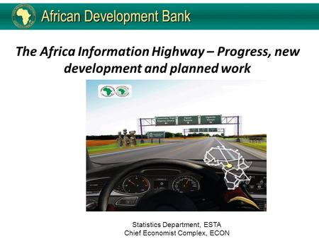The Africa Information Highway – Progress, new development and planned work Statistics Department, ESTA Chief Economist Complex, ECON.