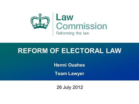 REFORM OF ELECTORAL LAW Henni Ouahes Team Lawyer 26 July 2012.