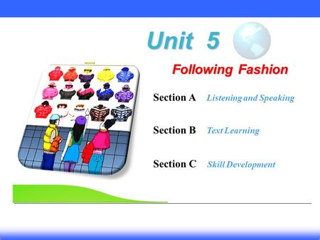 Unit 5 Following Fashion Section A Listening and Speaking Section B Text Learning Section C Skill Development.