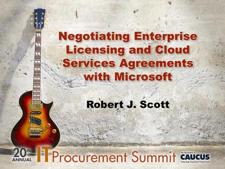 Robert J. Scott. Agenda Licensing Models Perpetual vs. Subscription User vs. Device Agreement Types Microsoft Business and Services Agreement Online Subscription.