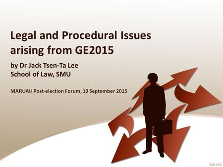 Legal and Procedural Issues arising from GE2015 by Dr Jack Tsen-Ta Lee School of Law, SMU MARUAH Post-election Forum, 19 September 2015.