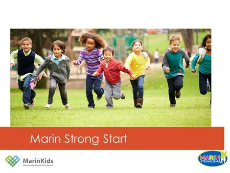 Marin Strong Start. In Marin County, there are two very different realities for children Poor and low income children and Latino and African American.