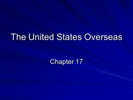 The United States Overseas Chapter 17. Soma and Hawaii Samoa –Possession was negotiated through treaty –Competition w/European powers Hawaii –Strategically.