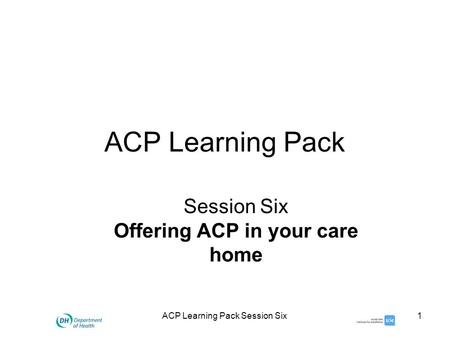 ACP Learning Pack Session Six1 ACP Learning Pack Session Six Offering ACP in your care home.