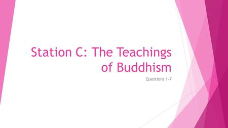 Station C: The Teachings of Buddhism Questions 1-7.