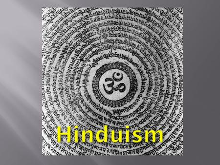  Has been around since the beginning of Human Civilization, thus the oldest religion.  The origin of this ancient way of life, Hinduism cannot be assigned.