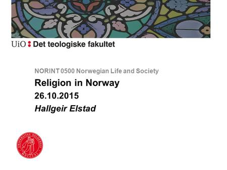 NORINT 0500 Norwegian Life and Society Religion in Norway 26.10.2015 Hallgeir Elstad.