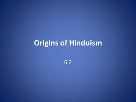 Origins of Hinduism 6.2.