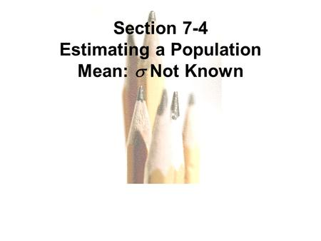7.1 - 1 Copyright © 2010, 2007, 2004 Pearson Education, Inc. All Rights Reserved. Section 7-4 Estimating a Population Mean:  Not Known.