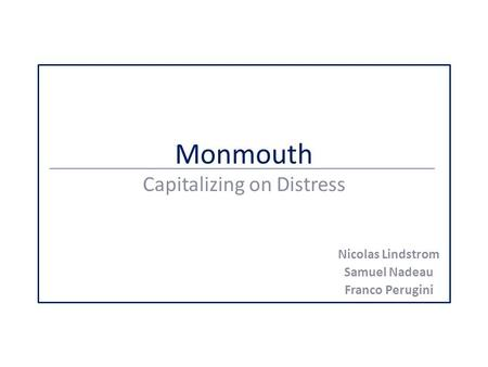 Monmouth Capitalizing on Distress Nicolas Lindstrom Samuel Nadeau Franco Perugini.