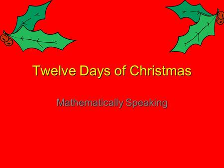 Twelve Days of Christmas Mathematically Speaking.