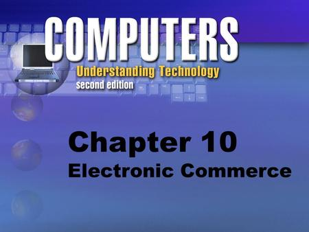 Chapter 10 Electronic Commerce. E-commerce is the buying and selling of products and services electronically over the Internet.