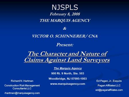 NJSPLS The Character and Nature of Claims Against Land Surveyors Ed Pagan, Jr., Esquire Pagan Affiliates LLC Richard N. Hartman.