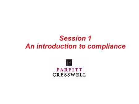 Session 1 An introduction to compliance. 1 Contents The compliance maze OFR and SRA Handbook Cost of compliance COLP and COFA Compliance arrangements.