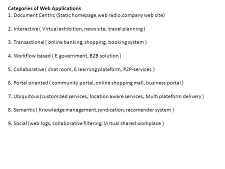 Categories of Web Applications 1. Document Centric (Static homepage,web radio,company web site) 2. Interactive ( Virtual exhibition, news site, travel.