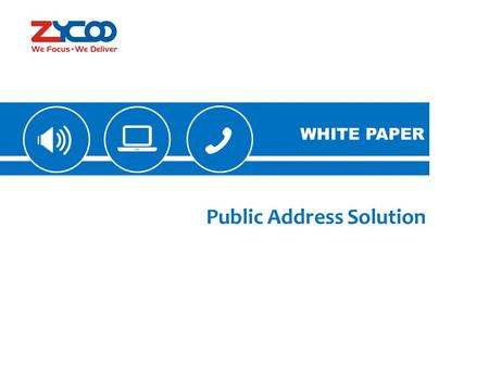 WHITE PAPER Public Address Solution WHITE PAPER. Introduction Public Address(PA) is typically required for some factories, schools, supermarkets, fitness.