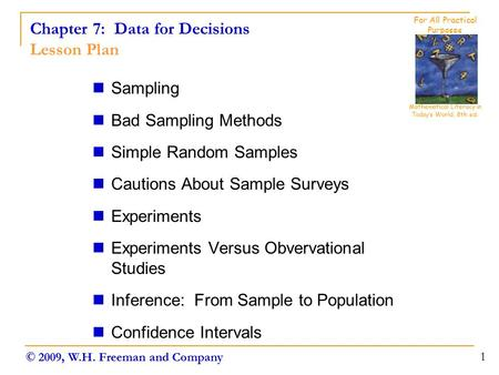 Chapter 7: Data for Decisions Lesson Plan Sampling Bad Sampling Methods Simple Random Samples Cautions About Sample Surveys Experiments Experiments Versus.