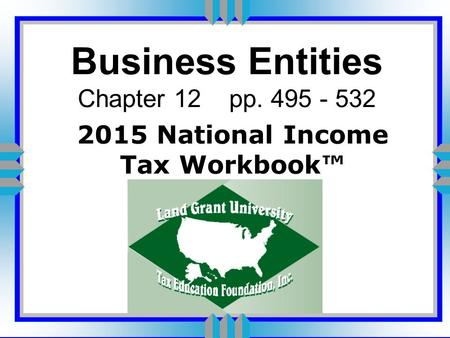 Business Entities Chapter 12 pp. 495 - 532 2015 National Income Tax Workbook™