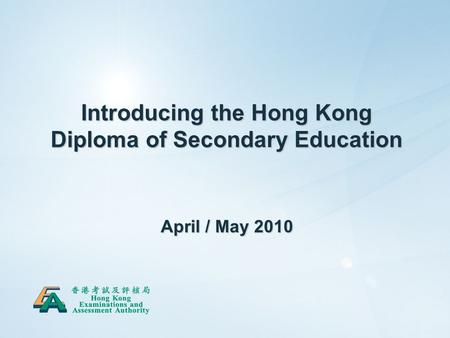 Introducing the Hong Kong Diploma of Secondary Education April / May 2010.